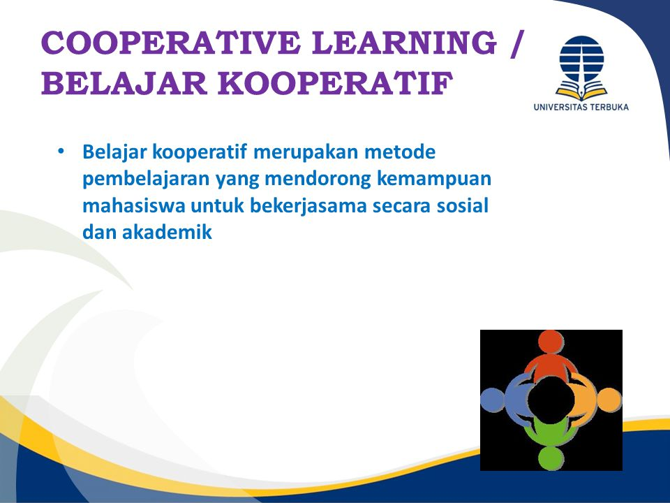 COOPERATIVE LEARNING / BELAJAR KOOPERATIF Belajar kooperatif merupakan metode pembelajaran yang mendorong kemampuan mahasiswa untuk bekerjasama secara
