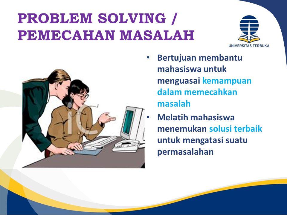 PROBLEM SOLVING / PEMECAHAN MASALAH Bertujuan membantu mahasiswa untuk menguasai kemampuan dalam memecahkan masalah Melatih mahasiswa menemukan solusi