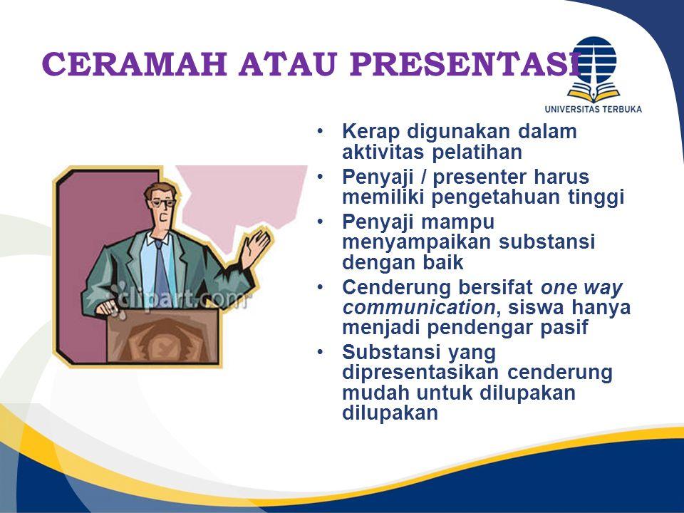 CERAMAH ATAU PRESENTASI Kerap digunakan dalam aktivitas pelatihan Penyaji / presenter harus memiliki pengetahuan tinggi Penyaji mampu menyampaikan sub