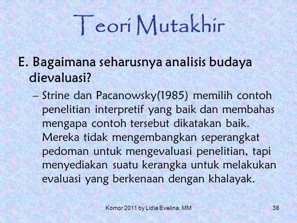 37 Teori Mutakhir Uttal(1932) budaya korporasi adalah nyata dan kuat, juga sulit diubah dan kita tidak akan menemukan bantuan untuk mengubahnya baik dari dalam maupun dari luar perusahaan anda.