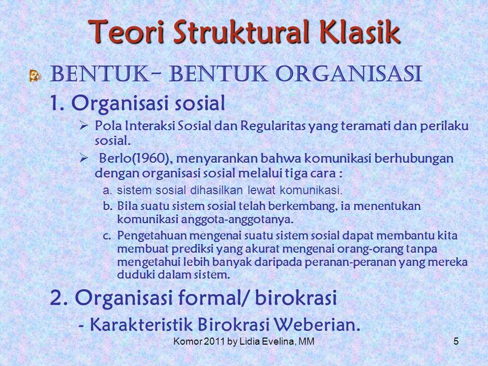4 Teori Struktural Klasik Bentuk-bentuk organisasi 10 ciri organisasi formal oleh Max Weber Prinsip manajemen ilmiah yang konsisten oleh Frederik Taylor.