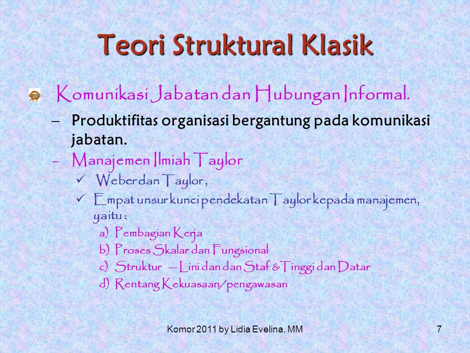 17 Teori Mutakhir Ciri penting pengorganisasian Teori terdahulu, struktur dipandang sebagai hirarki, kebijakan dan rancangan organisasi.