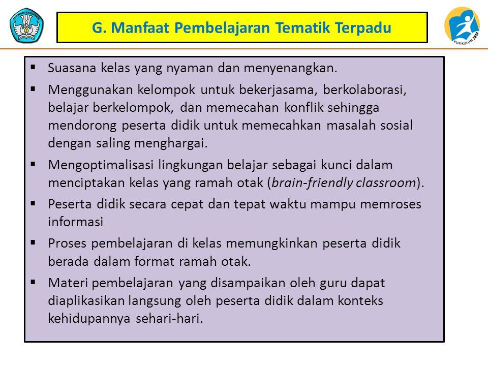 G.Manfaat Pembelajaran Tematik Terpadu  Suasana kelas yang nyaman dan menyenangkan.