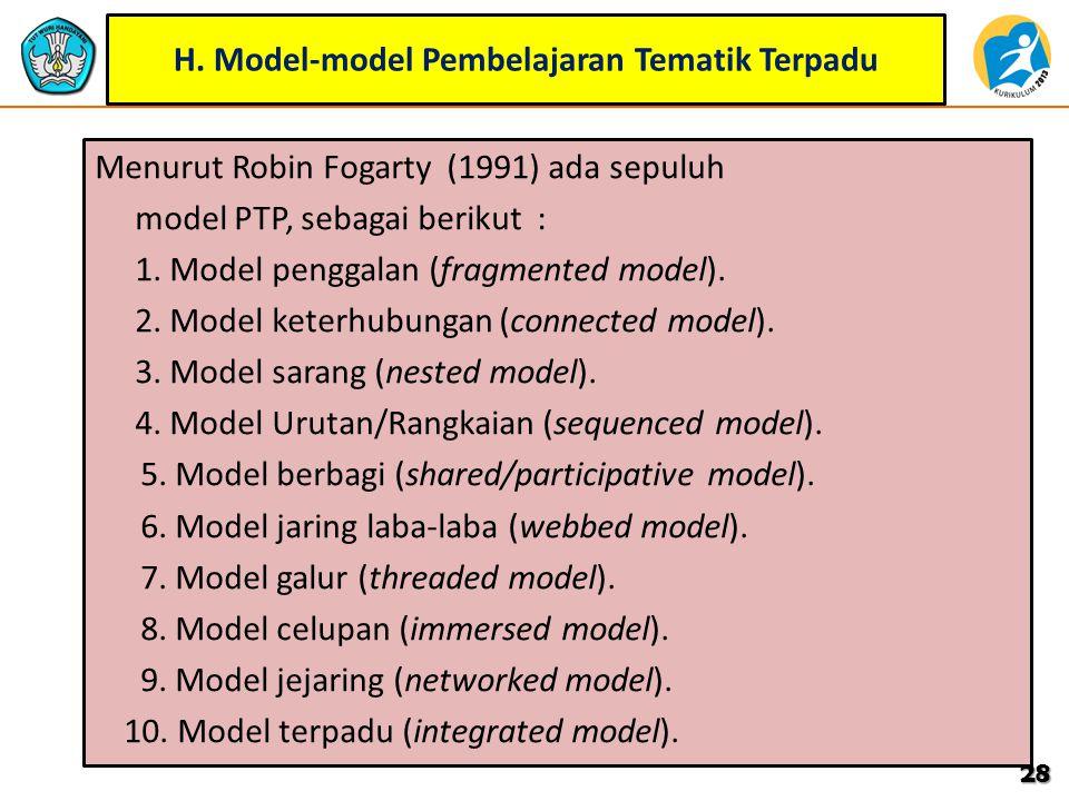 H. Model-model Pembelajaran Tematik Terpadu Menurut Robin Fogarty (1991) ada sepuluh model PTP, sebagai berikut : 1. Model penggalan (fragmented model