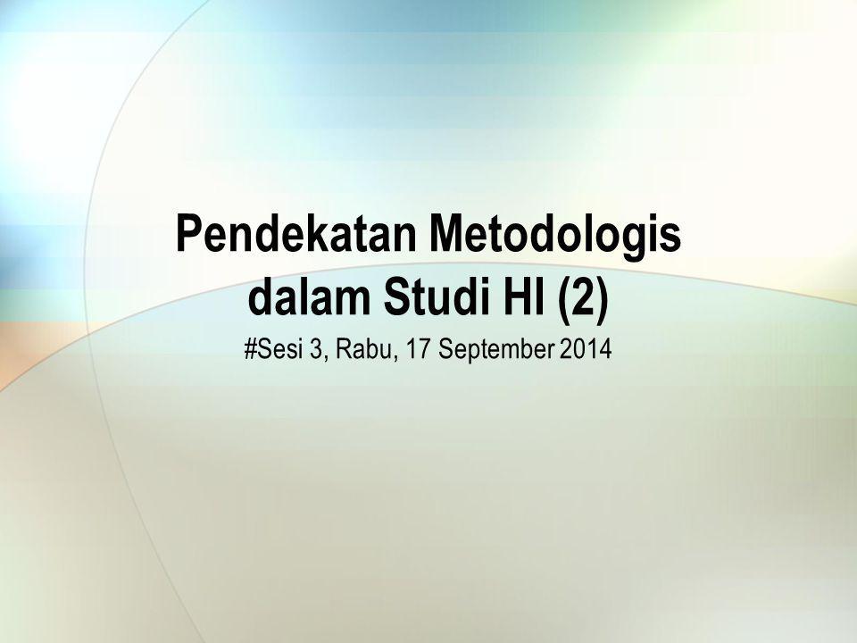 Pendekatan Metodologis dalam Studi HI (2) #Sesi 3, Rabu, 17 September 2014