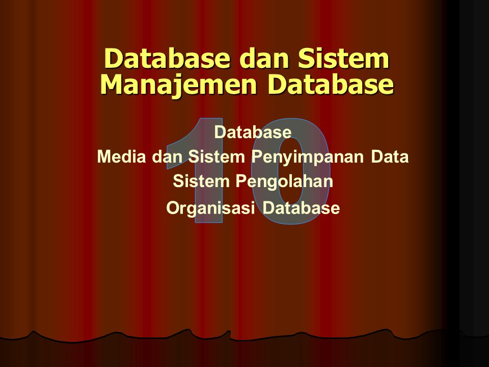 Database dan Sistem Manajemen Database Database Media dan Sistem Penyimpanan Data Sistem Pengolahan Organisasi Database