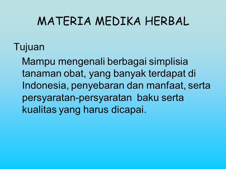 Tujuan Mampu mengenali berbagai simplisia tanaman obat, yang banyak terdapat di Indonesia, penyebaran dan manfaat, serta persyaratan-persyaratan baku serta kualitas yang harus dicapai.