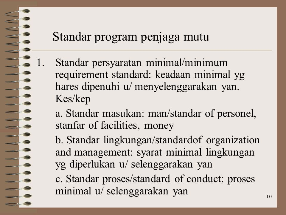 10 1.Standar persyaratan minimal/minimum requirement standard: keadaan minimal yg hares dipenuhi u/ menyelenggarakan yan.
