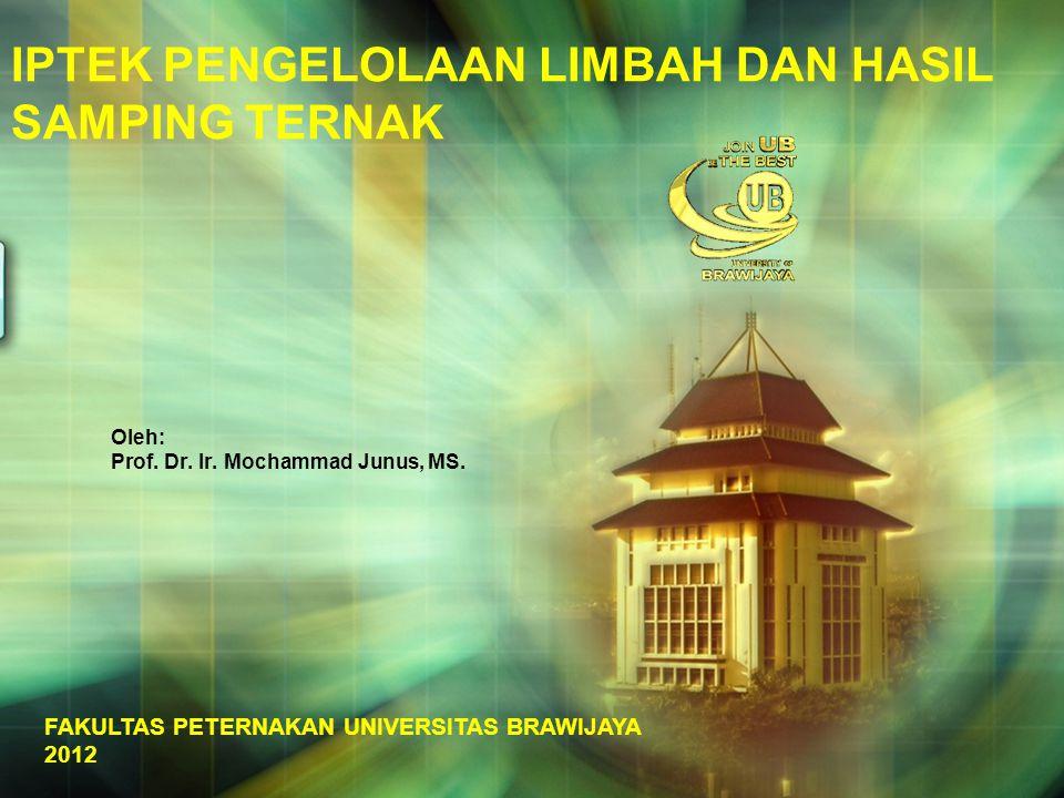 Oleh: Prof. Dr. Ir. Mochammad Junus, MS. FAKULTAS PETERNAKAN UNIVERSITAS BRAWIJAYA 2012 IPTEK PENGELOLAAN LIMBAH DAN HASIL SAMPING TERNAK