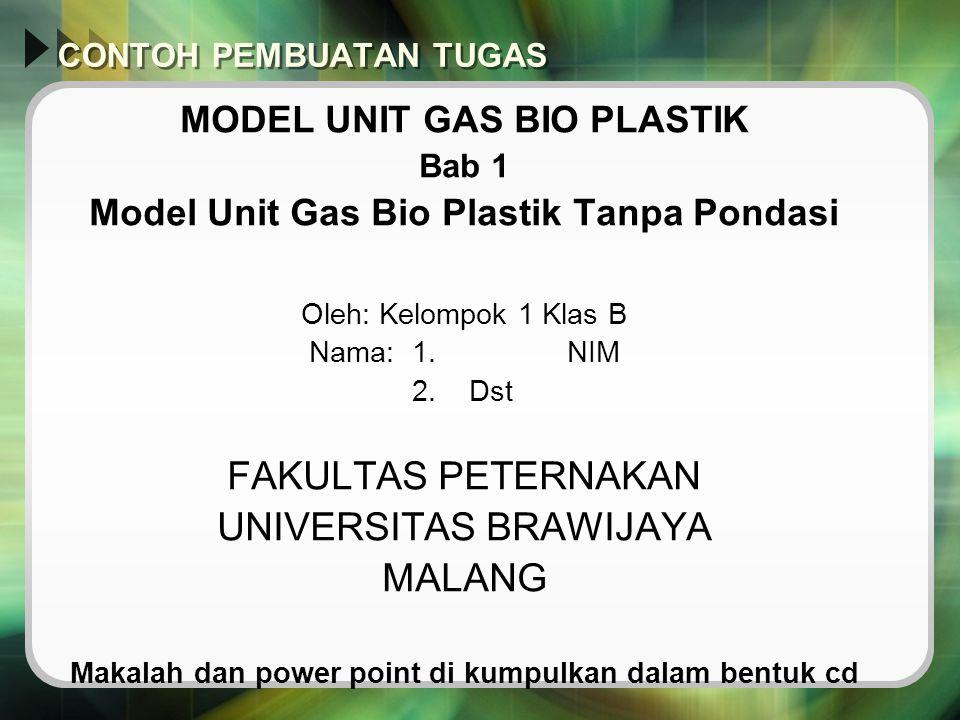 CONTOH PEMBUATAN TUGAS MODEL UNIT GAS BIO PLASTIK Bab 1 Model Unit Gas Bio Plastik Tanpa Pondasi Oleh: Kelompok 1 Klas B Nama: 1. NIM 2. Dst FAKULTAS