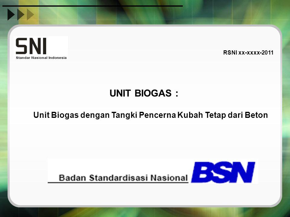 RSNI xx-xxxx-2011 UNIT BIOGAS : Unit Biogas dengan Tangki Pencerna Kubah Tetap dari Beton