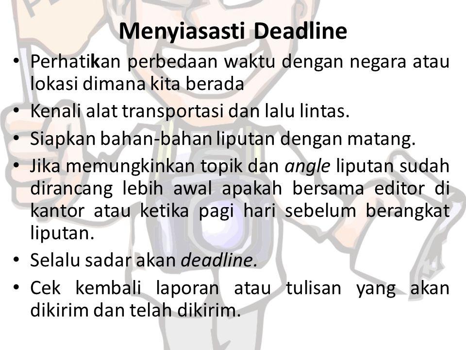 Menyiasasti Deadline Perhatikan perbedaan waktu dengan negara atau lokasi dimana kita berada Kenali alat transportasi dan lalu lintas.