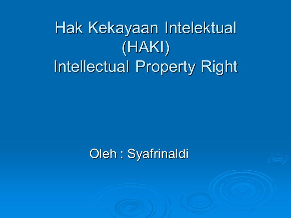 Hak Kekayaan Intelektual (HAKI) Intellectual Property Right Oleh : Syafrinaldi Oleh : Syafrinaldi