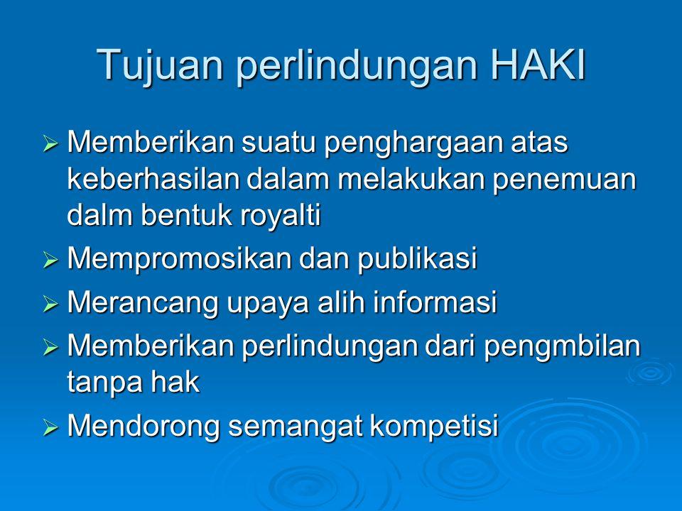 Tujuan perlindungan HAKI  Memberikan suatu penghargaan atas keberhasilan dalam melakukan penemuan dalm bentuk royalti  Mempromosikan dan publikasi  Merancang upaya alih informasi  Memberikan perlindungan dari pengmbilan tanpa hak  Mendorong semangat kompetisi