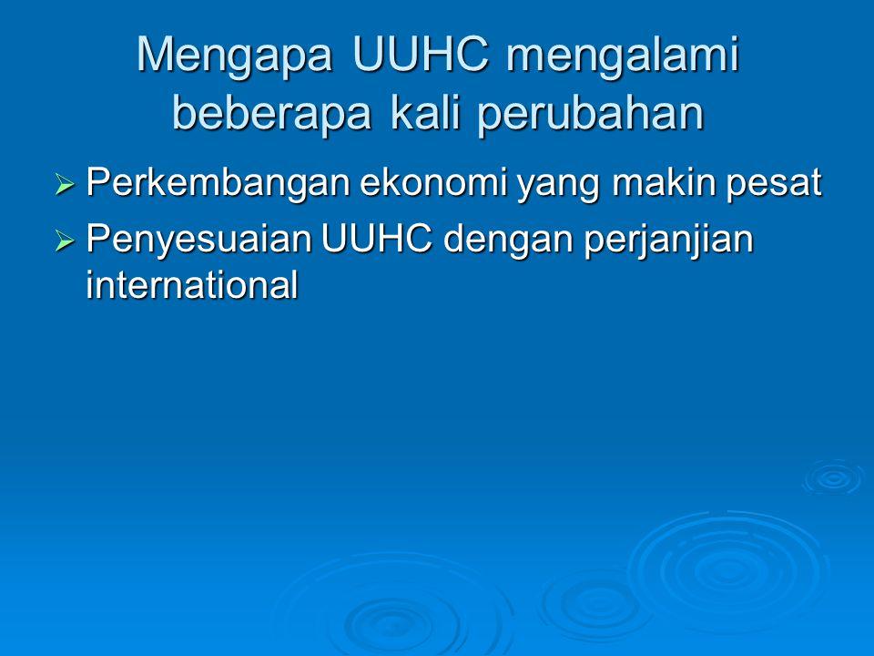 Mengapa UUHC mengalami beberapa kali perubahan  Perkembangan ekonomi yang makin pesat  Penyesuaian UUHC dengan perjanjian international