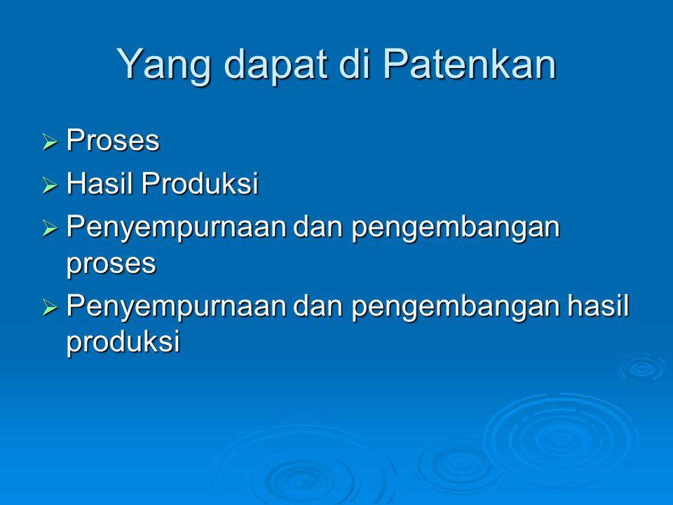 Yang dapat di Patenkan  Proses  Hasil Produksi  Penyempurnaan dan pengembangan proses  Penyempurnaan dan pengembangan hasil produksi