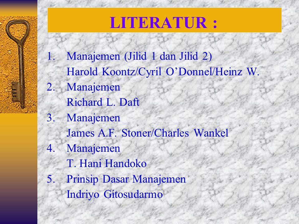 LITERATUR : 1.Manajemen (Jilid 1 dan Jilid 2) Harold Koontz/Cyril O'Donnel/Heinz W.
