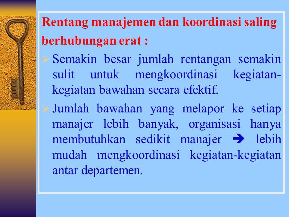7. KOORDINASI DAN RENTANG MANAJEMEN KOORDINASI  proses pengintegrasian tujuan-tujuan dan kegiatan-kegiatan pada satuan-satuan yang terpisah suatu org