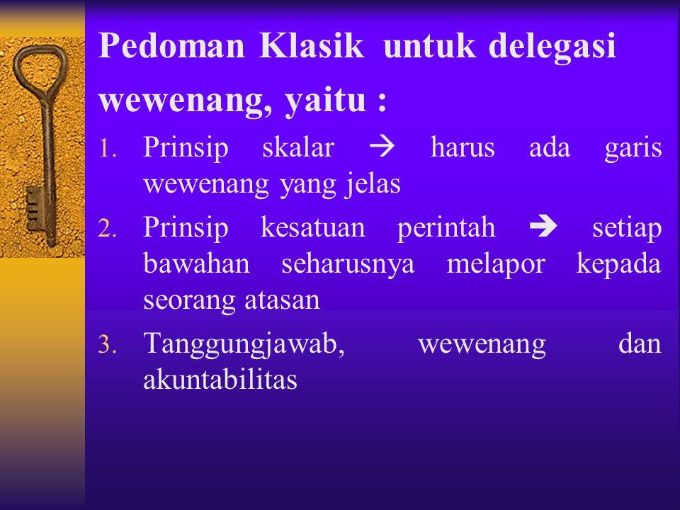 DELEGASI  merupakan pelimpahan wewenang dan tanggungjawab formal kepada orang lain untuk melaksanakan kegiatan tertentu DELEGASI WEWENANG  proses di