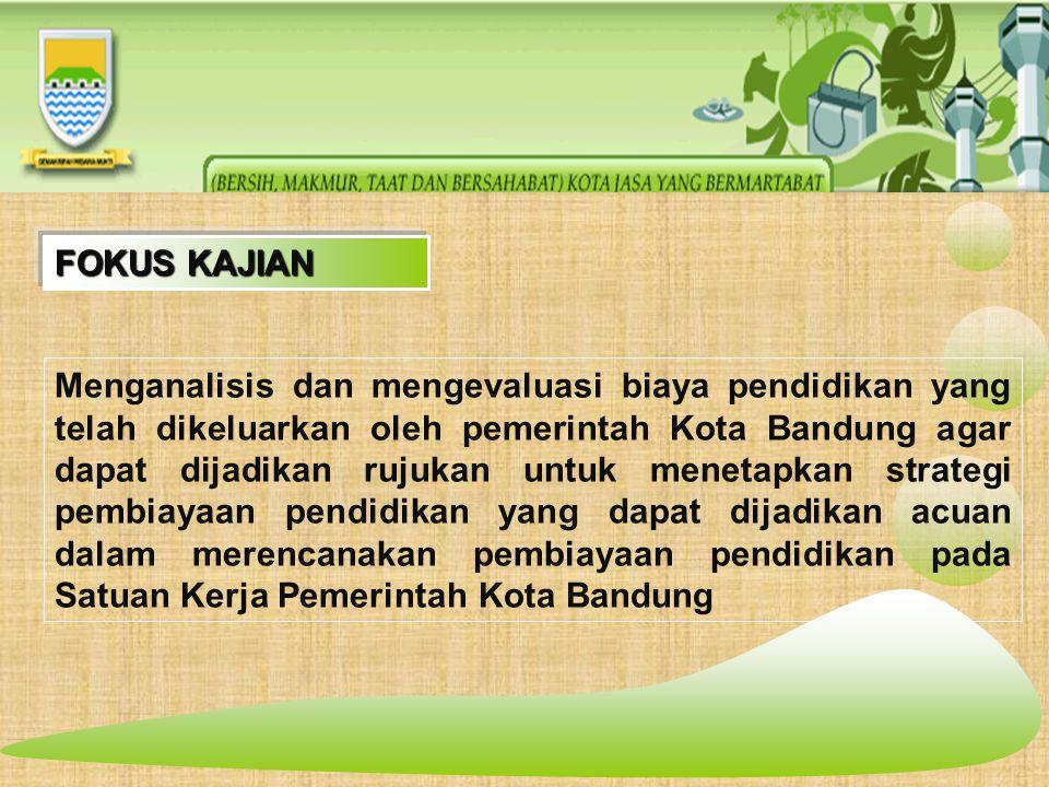 Menganalisis dan mengevaluasi biaya pendidikan yang telah dikeluarkan oleh pemerintah Kota Bandung agar dapat dijadikan rujukan untuk menetapkan strategi pembiayaan pendidikan yang dapat dijadikan acuan dalam merencanakan pembiayaan pendidikan pada Satuan Kerja Pemerintah Kota Bandung FOKUS KAJIAN