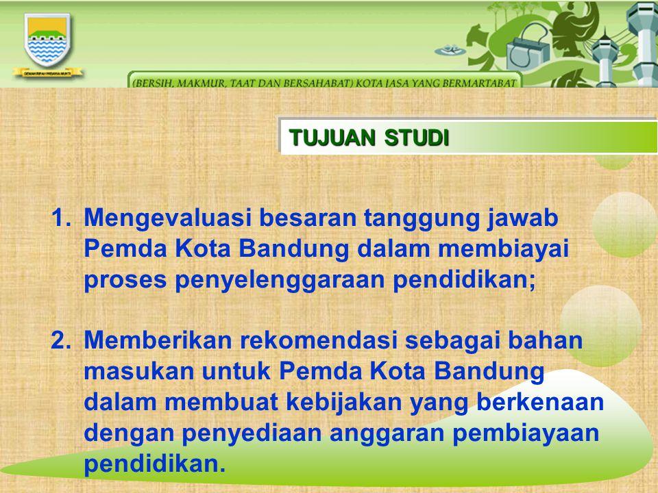 TUJUAN STUDI 1.Mengevaluasi besaran tanggung jawab Pemda Kota Bandung dalam membiayai proses penyelenggaraan pendidikan; 2.Memberikan rekomendasi seba