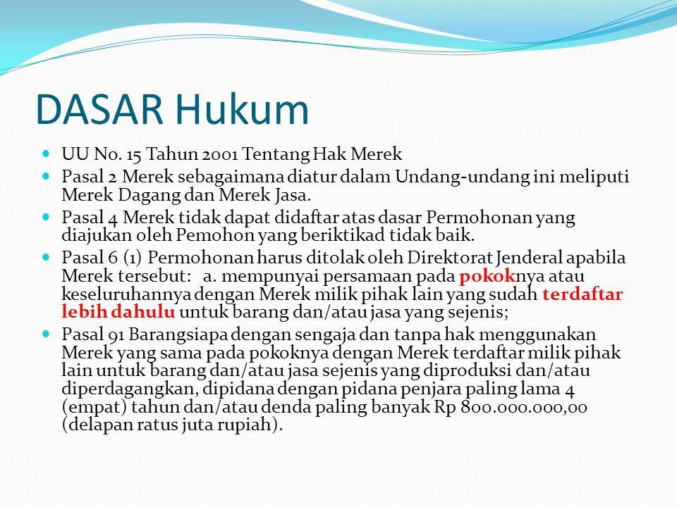 DASAR Hukum UU No. 15 Tahun 2001 Tentang Hak Merek Pasal 2 Merek sebagaimana diatur dalam Undang-undang ini meliputi Merek Dagang dan Merek Jasa. Pasa
