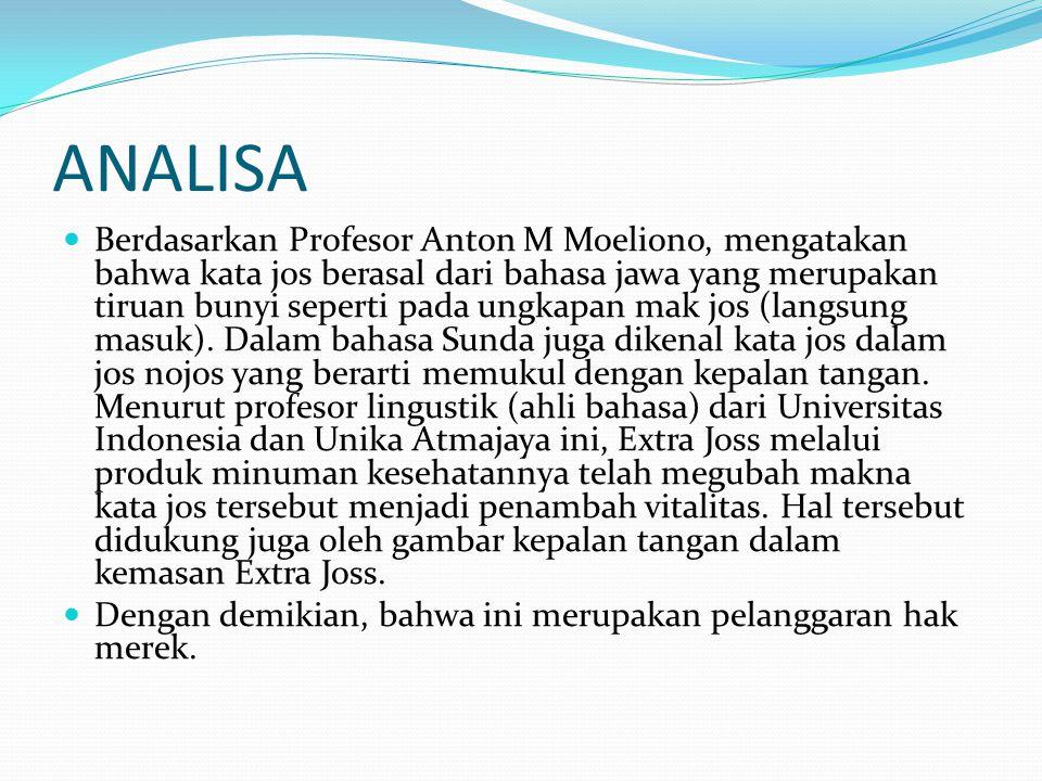 ANALISA Berdasarkan Profesor Anton M Moeliono, mengatakan bahwa kata jos berasal dari bahasa jawa yang merupakan tiruan bunyi seperti pada ungkapan ma