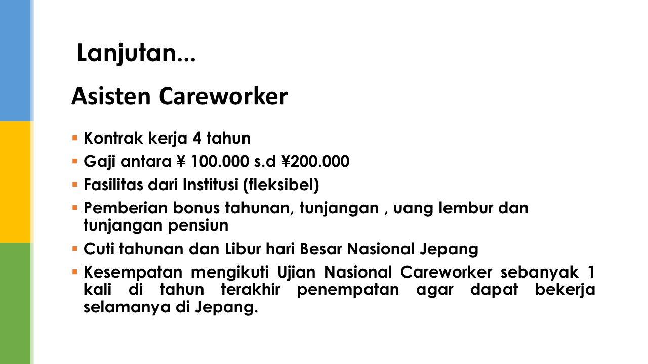 Asisten Careworker  Kontrak kerja 4 tahun  Gaji antara ¥ 100.000 s.d ¥200.000  Fasilitas dari Institusi (fleksibel)  Pemberian bonus tahunan, tunj