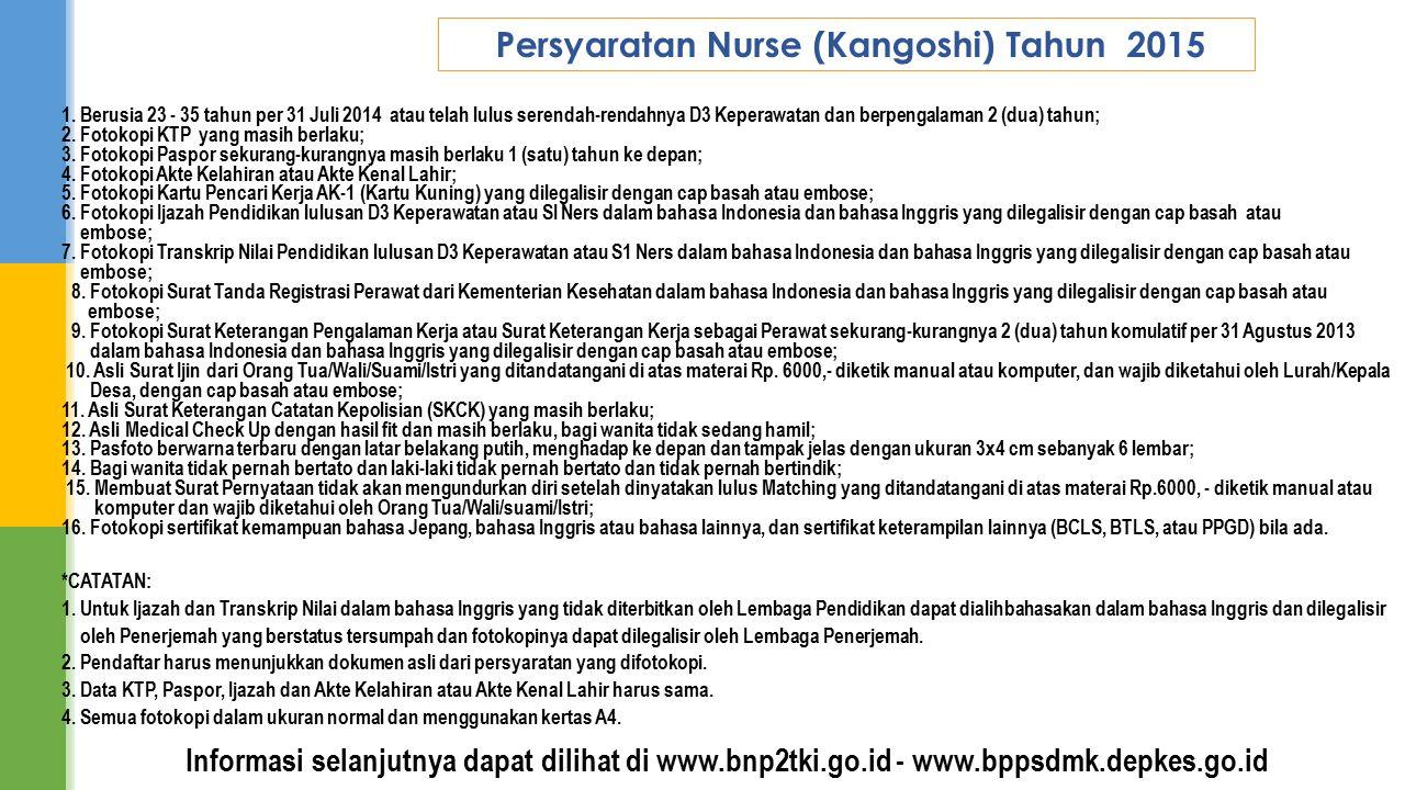 1. Berusia 23 - 35 tahun per 31 Juli 2014 atau telah lulus serendah-rendahnya D3 Keperawatan dan berpengalaman 2 (dua) tahun; 2. Fotokopi KTP yang mas