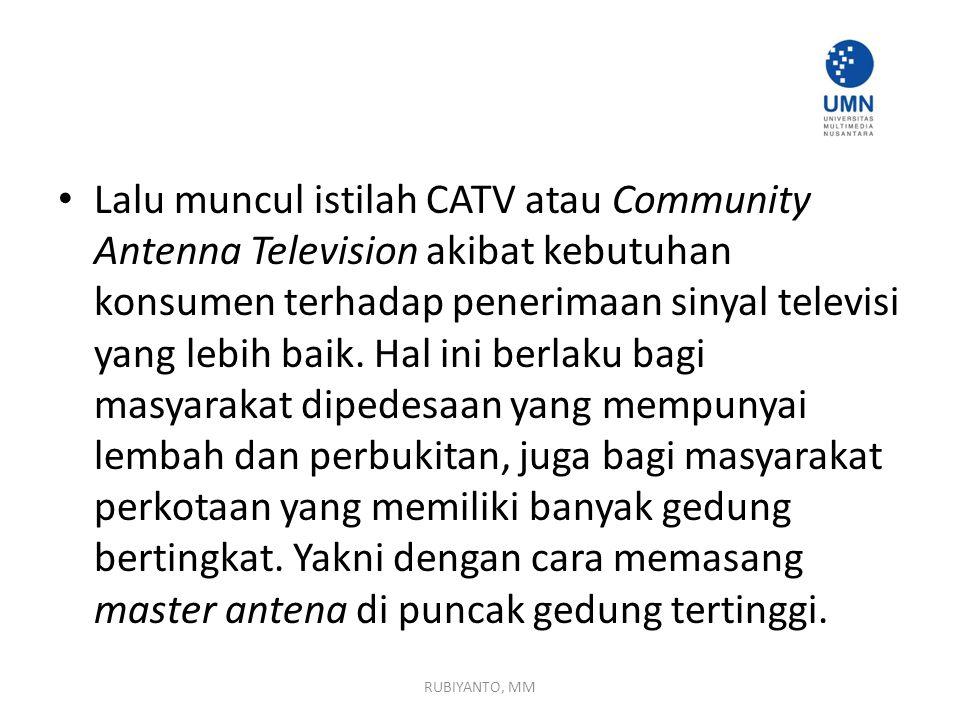 Lalu muncul istilah CATV atau Community Antenna Television akibat kebutuhan konsumen terhadap penerimaan sinyal televisi yang lebih baik. Hal ini berl