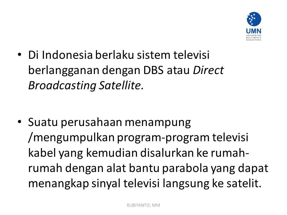 Di Indonesia berlaku sistem televisi berlangganan dengan DBS atau Direct Broadcasting Satellite. Suatu perusahaan menampung /mengumpulkan program-prog
