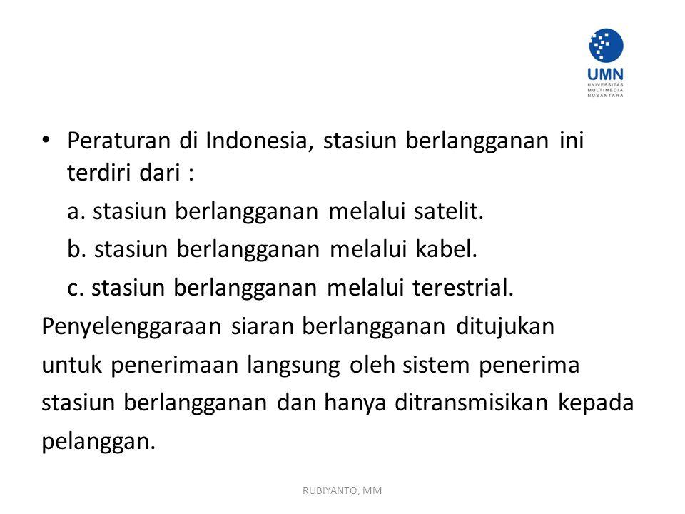 Peraturan di Indonesia, stasiun berlangganan ini terdiri dari : a. stasiun berlangganan melalui satelit. b. stasiun berlangganan melalui kabel. c. sta