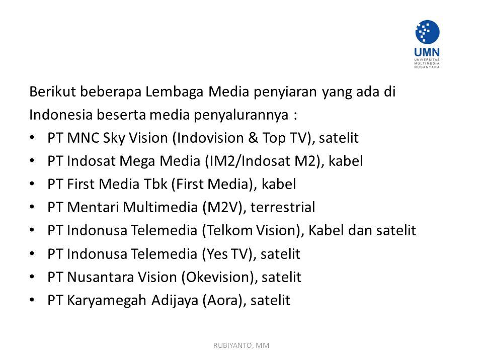 Berikut beberapa Lembaga Media penyiaran yang ada di Indonesia beserta media penyalurannya : PT MNC Sky Vision (Indovision & Top TV), satelit PT Indos