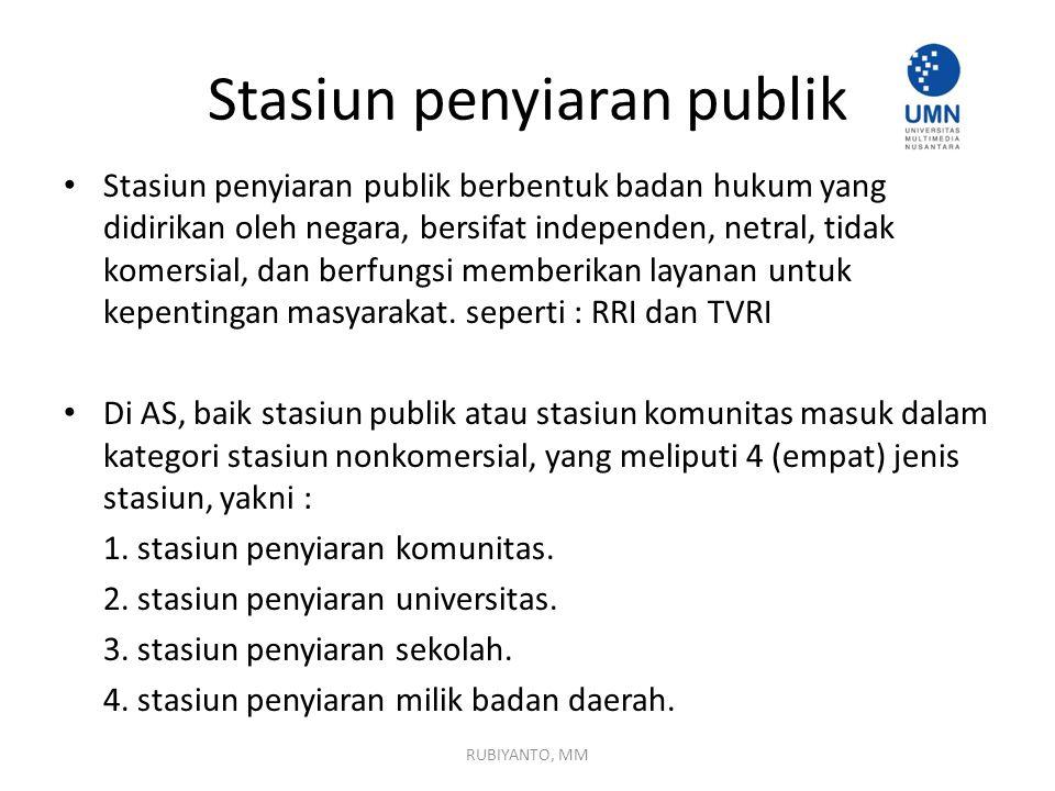 Stasiun penyiaran publik Stasiun penyiaran publik berbentuk badan hukum yang didirikan oleh negara, bersifat independen, netral, tidak komersial, dan