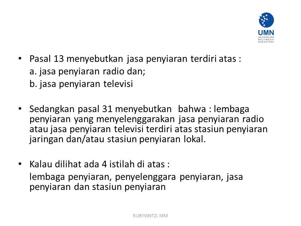 Pasal 13 menyebutkan jasa penyiaran terdiri atas : a. jasa penyiaran radio dan; b. jasa penyiaran televisi Sedangkan pasal 31 menyebutkan bahwa : lemb