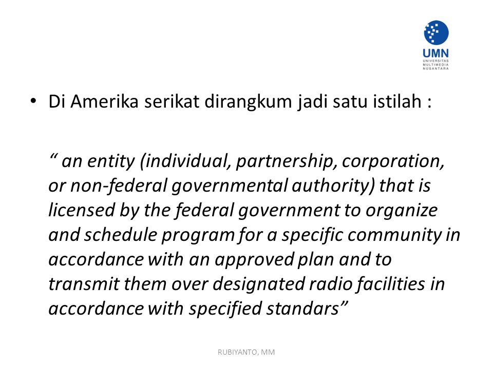 "Di Amerika serikat dirangkum jadi satu istilah : "" an entity (individual, partnership, corporation, or non-federal governmental authority) that is lic"