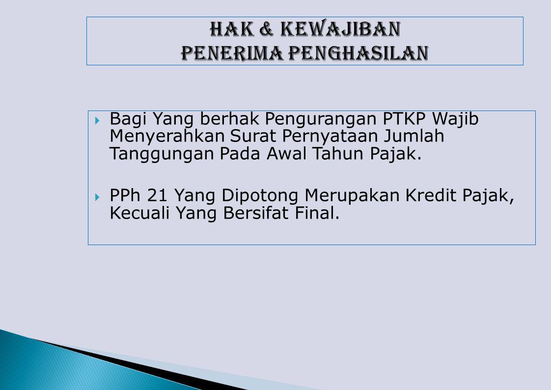  Bagi Yang berhak Pengurangan PTKP Wajib Menyerahkan Surat Pernyataan Jumlah Tanggungan Pada Awal Tahun Pajak.
