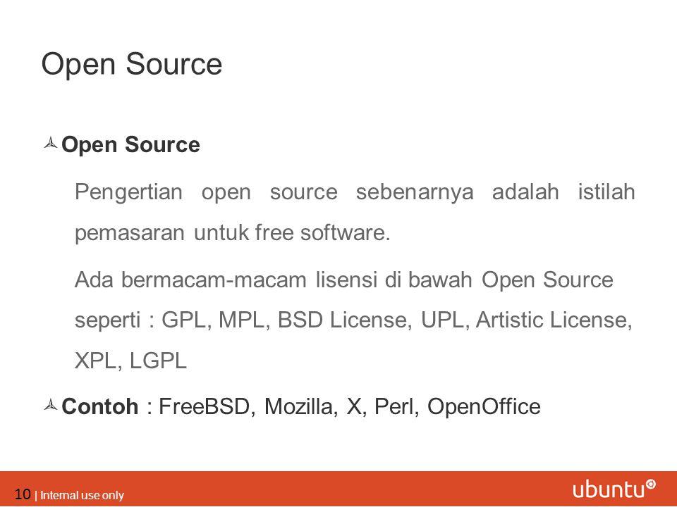 10 | Internal use only Open Source  Open Source Pengertian open source sebenarnya adalah istilah pemasaran untuk free software. Ada bermacam-macam li