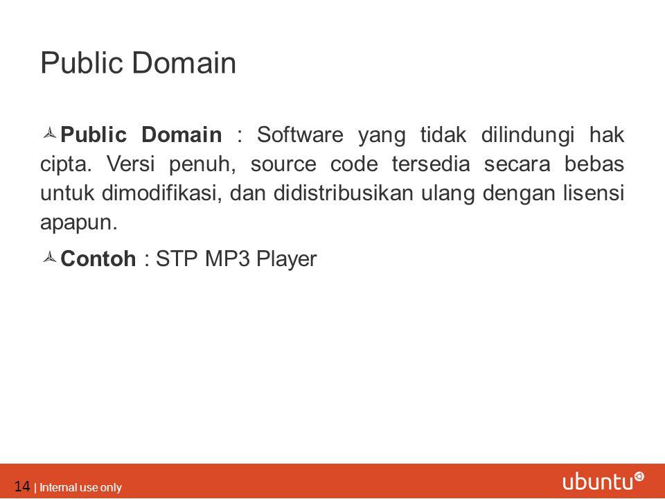 14 | Internal use only Public Domain  Public Domain : Software yang tidak dilindungi hak cipta. Versi penuh, source code tersedia secara bebas untuk