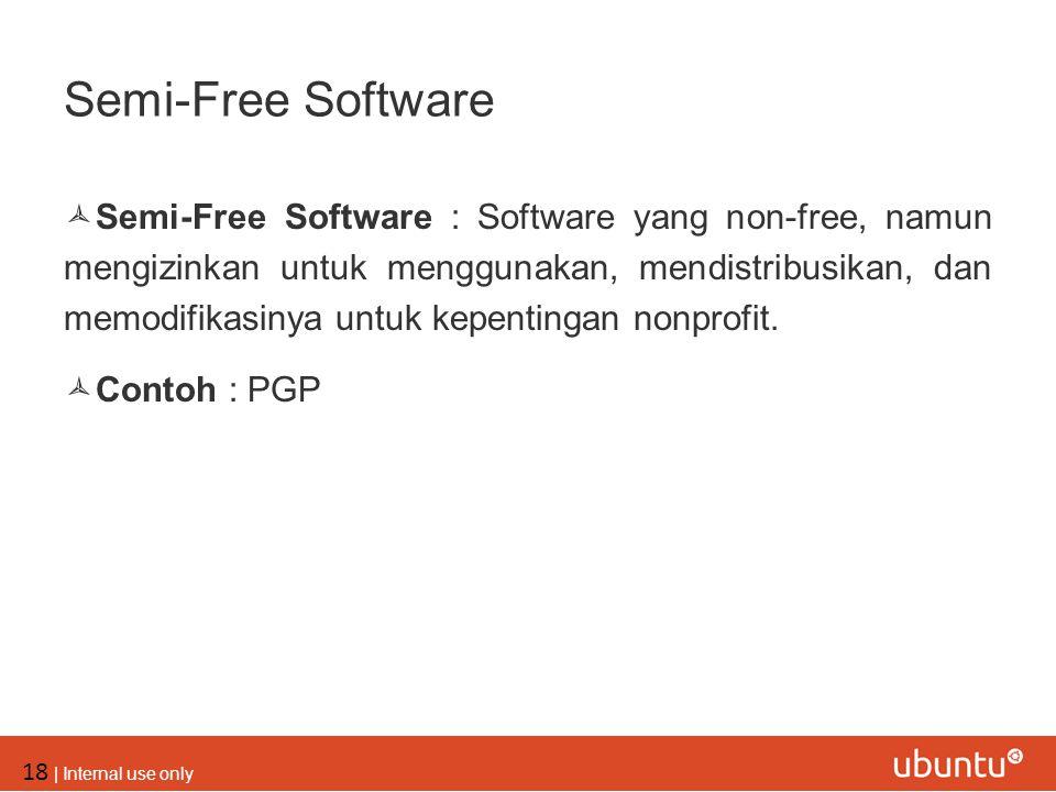 18 | Internal use only Semi-Free Software  Semi-Free Software : Software yang non-free, namun mengizinkan untuk menggunakan, mendistribusikan, dan me