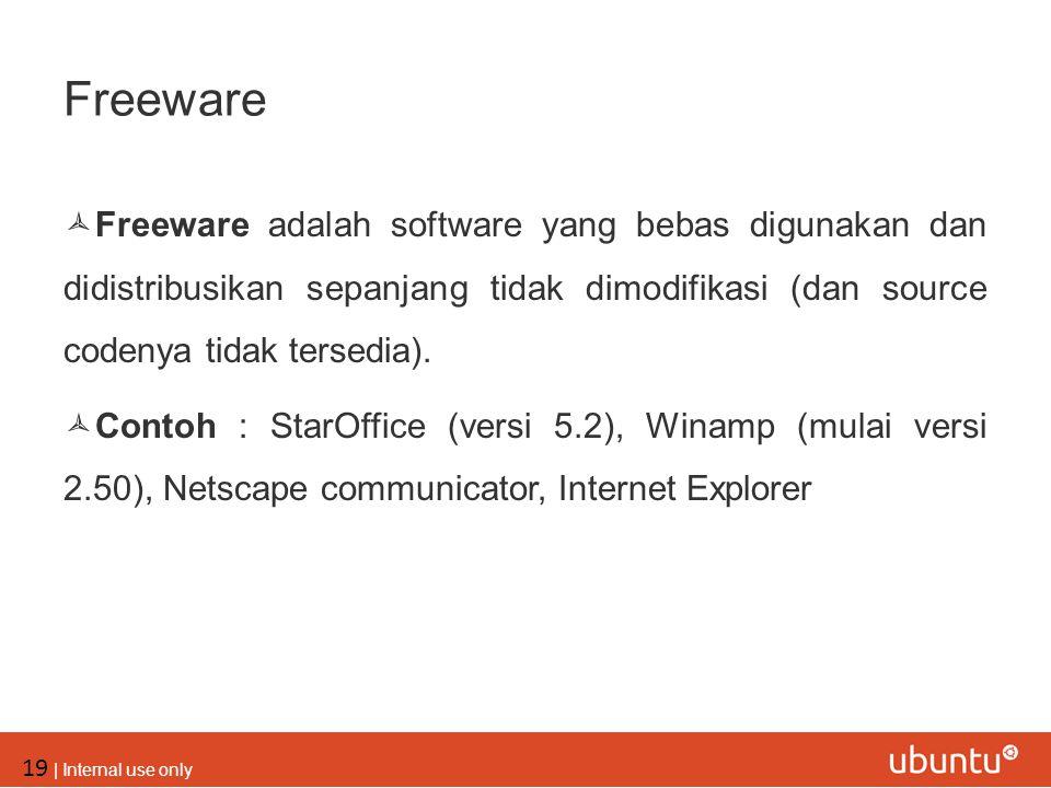 19 | Internal use only Freeware  Freeware adalah software yang bebas digunakan dan didistribusikan sepanjang tidak dimodifikasi (dan source codenya t