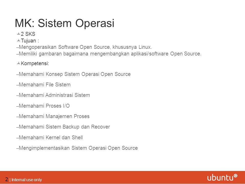 2 | Internal use only MK: Sistem Operasi  2 SKS  Tujuan : – Mengoperasikan Software Open Source, khususnya Linux. – Memiliki gambaran bagaimana meng