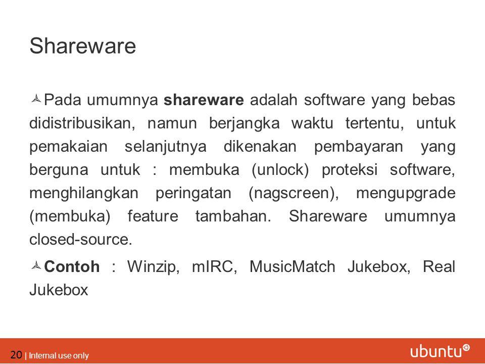 20 | Internal use only Shareware  Pada umumnya shareware adalah software yang bebas didistribusikan, namun berjangka waktu tertentu, untuk pemakaian