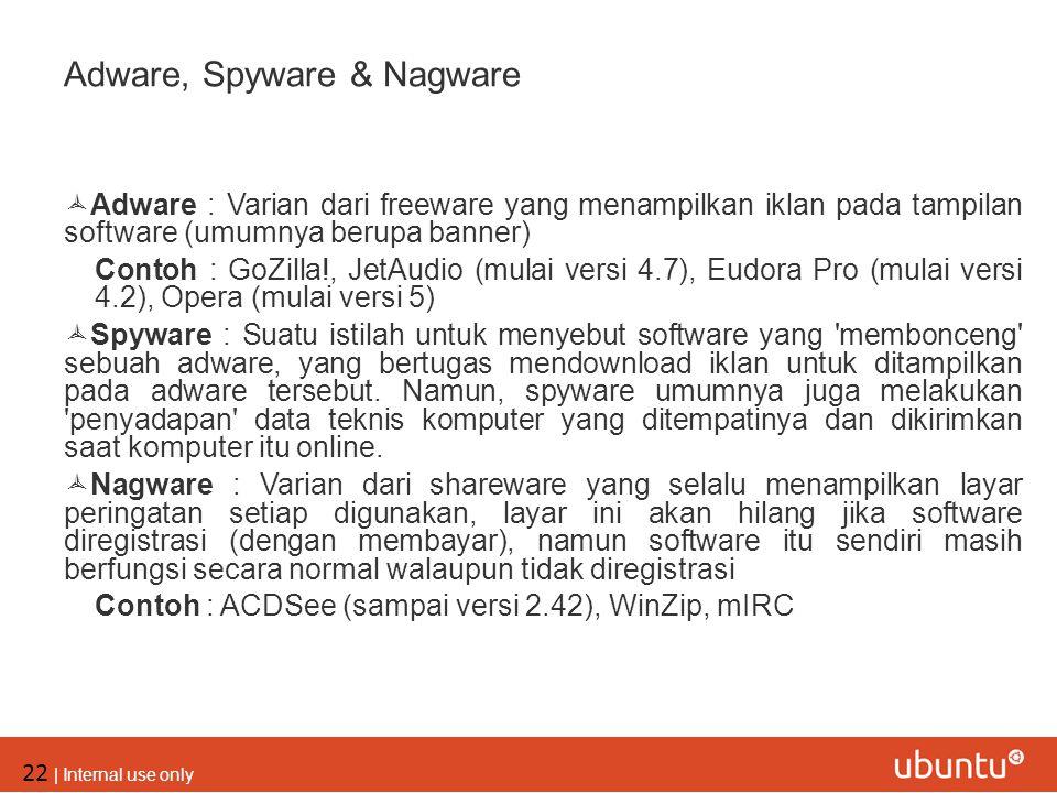 22 | Internal use only Adware, Spyware & Nagware  Adware : Varian dari freeware yang menampilkan iklan pada tampilan software (umumnya berupa banner)