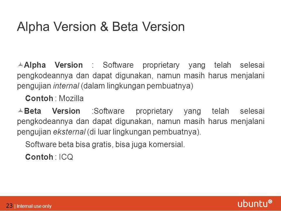 23 | Internal use only Alpha Version & Beta Version  Alpha Version : Software proprietary yang telah selesai pengkodeannya dan dapat digunakan, namun