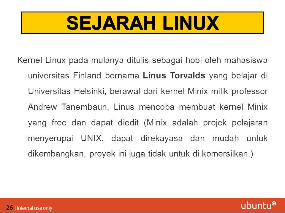 26 | Internal use only Kernel Linux pada mulanya ditulis sebagai hobi oleh mahasiswa universitas Finland bernama Linus Torvalds yang belajar di Univer