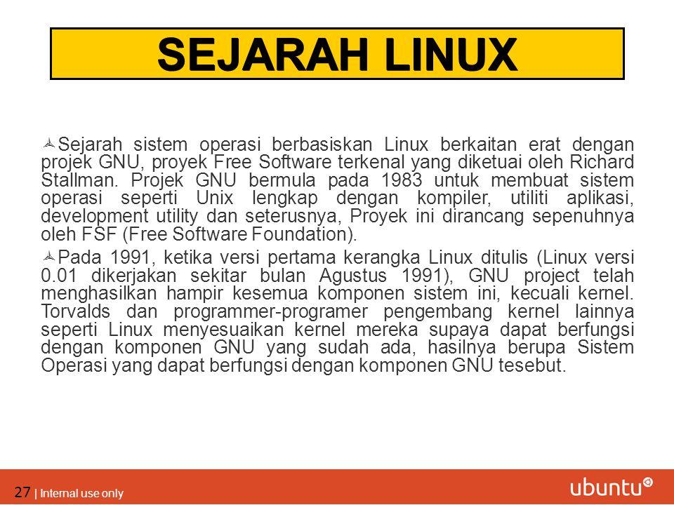 27 | Internal use only  Sejarah sistem operasi berbasiskan Linux berkaitan erat dengan projek GNU, proyek Free Software terkenal yang diketuai oleh R