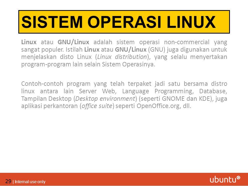 29 | Internal use only SISTEM OPERASI LINUX Linux atau GNU/Linux adalah sistem operasi non-commercial yang sangat populer. Istilah Linux atau GNU/Linu
