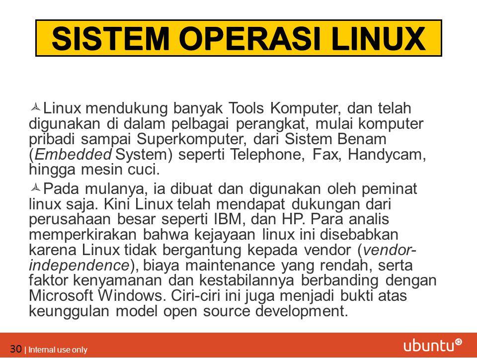 30 | Internal use only  Linux mendukung banyak Tools Komputer, dan telah digunakan di dalam pelbagai perangkat, mulai komputer pribadi sampai Superko