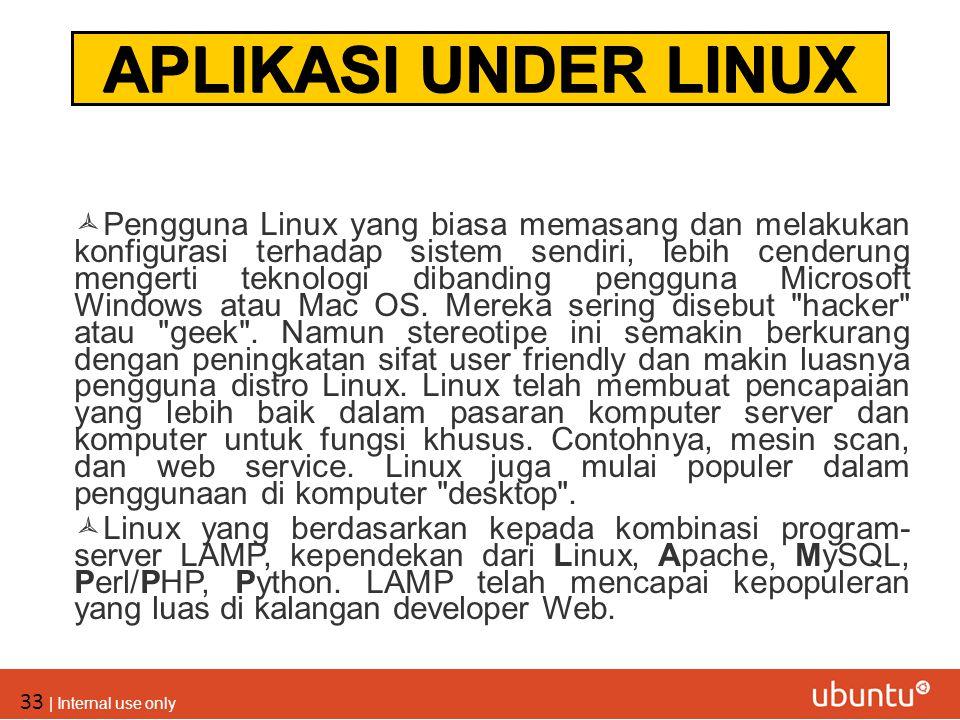 33 | Internal use only  Pengguna Linux yang biasa memasang dan melakukan konfigurasi terhadap sistem sendiri, lebih cenderung mengerti teknologi diba